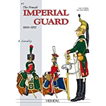 The French Imperial Guard Volume 2: Cavalry (Officers and Soldiers of)