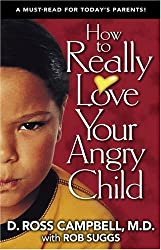 How to Really Love Your Angry Child by Ross Campbell (2004-03-25)