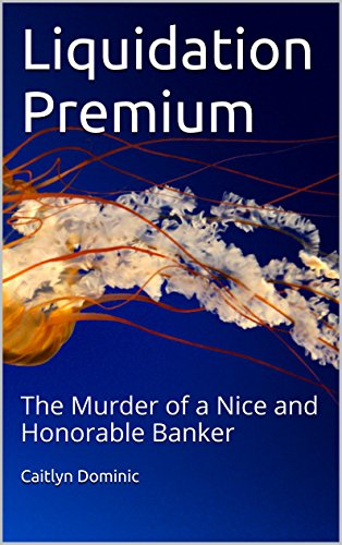 Liquidation Premium: The Murder of a Nice and Honorable Banker (English Edition) (Premium Liquidation)