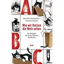 Wie wir Katzen die Welt sehen: Ein Ratgeber für meine liebsten Zweibeiner (insel taschenbuch)