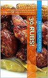 30 Rubs! Rezeptbuch mit den besten Rezepten der Grill- und BBQ-Welt für Gewürzliebhaber, mit 30 Top Ideen zum Selbermachen. Gesund & lecker!: Ausgewählte internationale Rezepte für Gewürzmischungen.