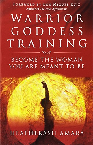Warrior Goddess Training: Become the Woman You Are Meant to Be por HeatherAsh Amara