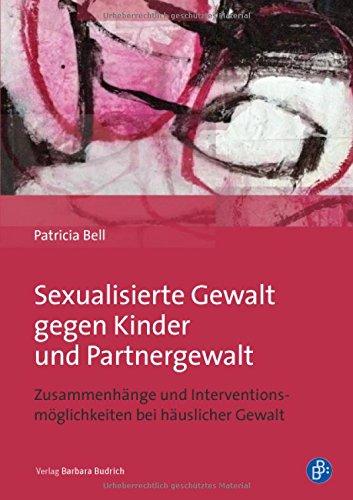 Sexualisierte Gewalt gegen Kinder und Partnergewalt: Zusammenhänge und Interventionsmöglichkeiten bei häuslicher Gewalt