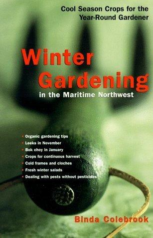 Winter Gardening in the Maritime Northwest: Cool-Season Crops for the Year-Round Gardener by Binda Colebrook (1998-08-04)