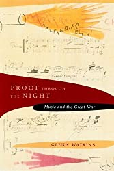 Proof through the Night: Music and the Great War (Includes CD) by Glenn Watkins (2002-12-02)