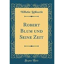 Robert Blum und Seine Zeit (Classic Reprint)