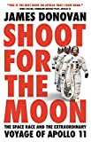 Shoot for the Moon: The Space Race and the Extraordinary Voyage of Apollo 11 - James Donovan