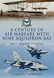 A Century of Air Warfare with Nine (IX) Squadron, RAF: Still Going Strong by Gordon Thorburn (2014-07-02)