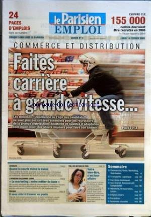 PARISIEN EMPLOI (LE) [No 2] du 14/02/2005 - COMMERCE ET DISTRIBUTION - FAITES CARRIERE A GRANDE VITESSE... - ACTUALITE - QUAND LA SOURIS MENE LA DANSE - L'ENTRETIEN D'ALEXANDRE LICHAN - LE MARKETING - NOTRE METIER DE BASE - PRATIQUE - IL VOUS AIDE A TROUVER UN POSTE - PME, DES METIERS DE PROS - VOTRE BIEN-ETRE, C'EST LEUR AFFAIRE - SOMMAIRE - COMMERCIAL, VENTE, MARKETING, DISTRIBUTION - TRANSPORTS, LOGISTIQUE - CARRIERES TECHNIQUES - SECRETARIAT, ADMINISTRATIF, COMPTABILITE - HOTELLERIE, RESTA par Collectif
