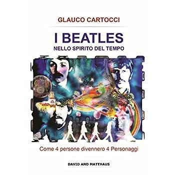I Beatles Nello Spirito Del Tempo. Come 4 Persone Divennero 4 Personaggi. Ediz. Integrale