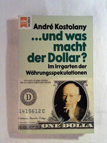 ... und was macht der Dollar? Im Irrgarten der Währungsspekulationen.