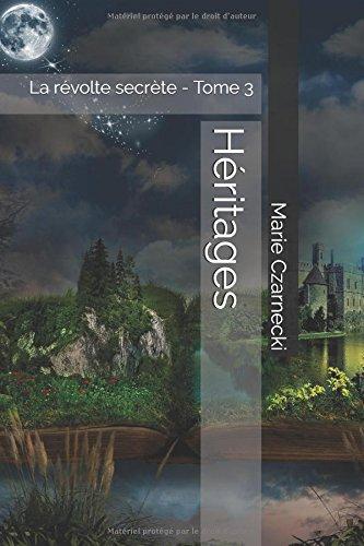 Héritages: La révolte secrète - Tome 3 por Marie Czarnecki