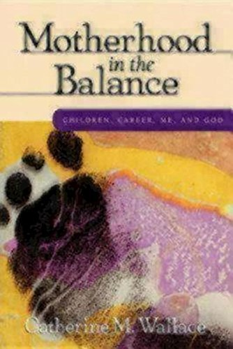 Motherhood in the Balance: Children, Career, ME, and God by Catherine M. Wallace (2001-02-01)