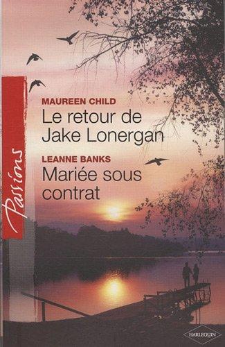 Le retour de Jake Lonergan ; Mariée sous contrat