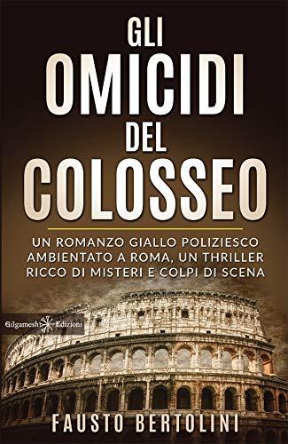 Gli omicidi del Colosseo: Un romanzo giallo poliziesco ambientato a Roma, un thriller ricco di misteri e colpi di scena (ANUNNAKI - Narrativa Vol. 124) (Italian Edition)