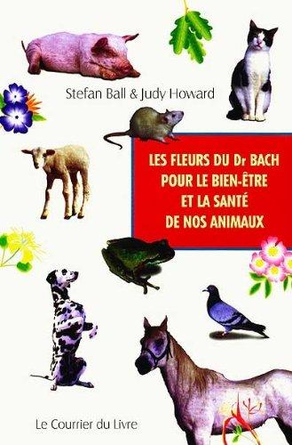 Les Fleurs du Dr Bach pour le bien-être et la Santé de nos animaux par Stefan Ball