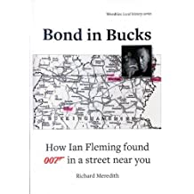 Bond in Bucks: How Ian Fleming Found 007 in a Street Near You (Local History Series)