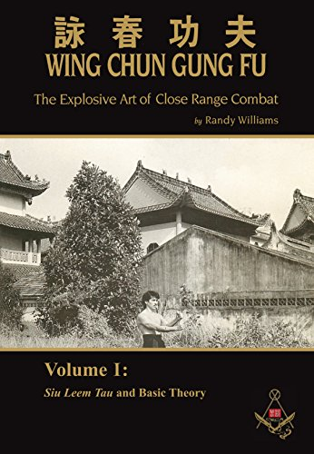 Wing Chun Gung Fu: The Explosive Art of Close Range Combat, Volume 1 (Siu Leem Tau and Basic Theory) (English Edition)