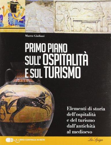 Primo piano sulla storia dell'ospitalità e del turismo. Per le Scuole superiori. Con espansione online
