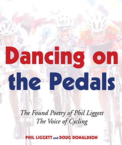 Dancing on the Pedals: The Found Poetry Of Phil Liggett, The Voice Of Cycling por Phil Liggett