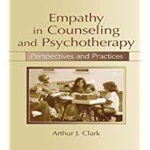 Empathy in Counseling and Psychotherapy: Perspectives and Practices
