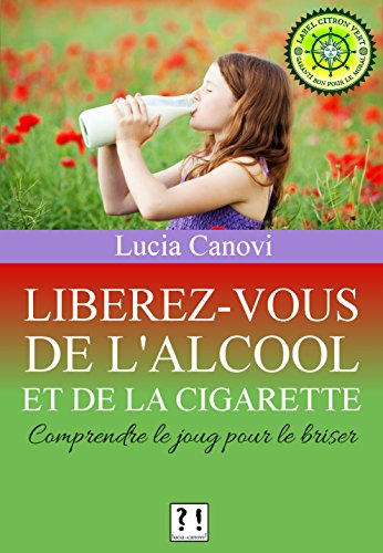 Libérez-vous de l'alcool et de la cigarette: Comprendre le joug pour le briser par Lucia Canovi