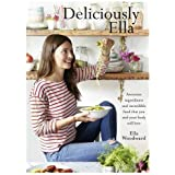 Deliciously Ella: Awesome ingredients, incredible food that you and your body will love by Ella Woodward (29-Jan-2015) Hardcover