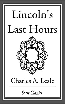 Lincoln's Last Hours by [Leale,  Charles A.]