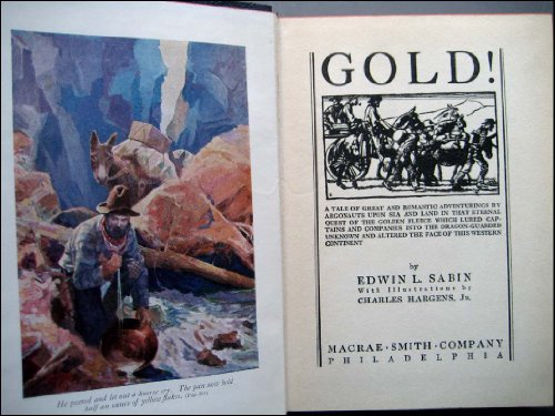 Gold!: A tale of great and romantic adventurings by Argonauts upon sea and land in that eternal quest of the Golden Fleece which lured captains and companies ... the face of this western civilization