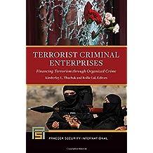 Terrorist Criminal Enterprises: Financing Terrorism through Organized Crime (Praeger Security International)