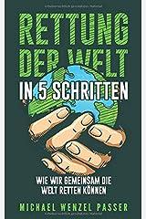 Rettung der Welt in 5 Schritten: wie wir gemeinsam die Welt retten können Taschenbuch