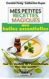 Mes petites recettes magiques aux huiles essentielles : Tous les bienfaits de l'aromathérapie dans mon assiette