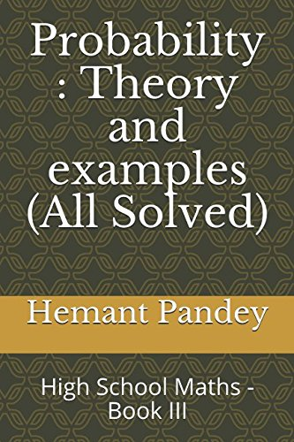 Probability : Theory and examples (All Solved): High School Maths - Book III (Algebra for high school, Band 3)