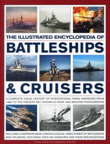 The Illustrated Encylopedia of Battleships & Cruisers: A Complete Visual History of International Naval Warships from 1860 to the Present Day, Shown ... Photographs (Illustrated Encyclopedia of)
