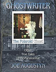 Ghostwriter: The Polaroid Ghost & Other True Tales of the Paranormal