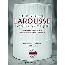 Der große Larousse Gastronomique. Das Standardwerk für Küche, Kochkunst, Esskultur.: 4000 Einträge, 1700 Fotos, 2500 Rezepte