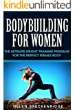 Bodybuilding for Women: The Ultimate Weight Training Program for the Perfect Female Body (Bodybuilding for Women, Weight Training for Women, Women's Fitness, ... for Women, Bodybuilding Programs for Women)