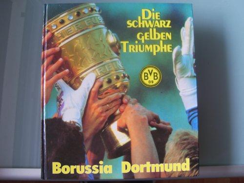 Borussia Dortmund. Die schwarz-gelben Triumphe
