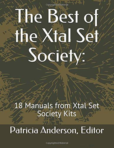 The Best of the Xtal Set Society:: 18 Manuals from Xtal Set Society Kits Xtal Set