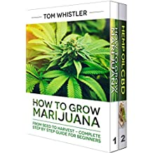 How to Grow Marijuana: 2 Manuscripts - How to Grow Marijuana: From Seed to Harvest - Complete Step by Step Guide for Beginners & CBD Hemp Oil: The Complete Beginner's Guide (English Edition)