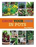 [(Grow Your Own in Pots : With 30 Step-By-Step Projects Using Vegetables, Fruits, and Herbs)] [By (author) Kay Maguire ] published on (February, 2013)