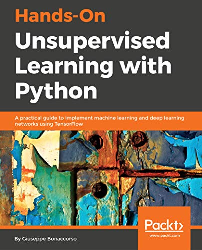 Hands-On Unsupervised Learning with Python: A practical guide to implement machine learning and deep learning networks using TensorFlow (English Edition)
