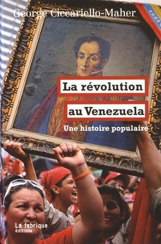 La révolution au Venezuela : Une histoire populaire par George Ciccariello-Maher