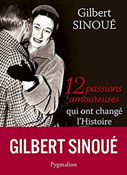 12 passions amoureuses qui ont changé l'Histoire (12 histoires)
