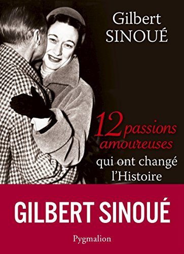 12 passions amoureuses qui ont changé l'Histoire (12 histoires) (French Edition)