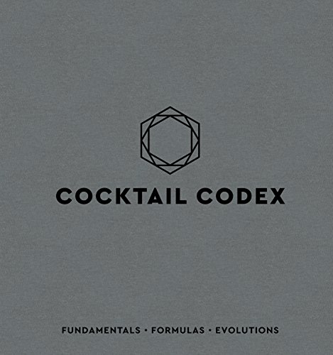 Cocktail Codex: Fundamentals, Formulas, Evolutions (English Edition)