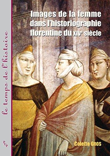 Images de la femme dans l'historiographie florentine du XIVe siècle (Le temps de l'histoire) par Colette Gros