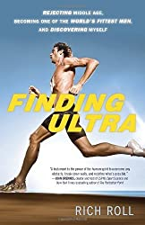 Finding Ultra: Rejecting Middle Age, Becoming One of the World's Fittest Men, and Discovering Myself by Rich Roll (2013-05-21)