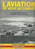 L'aviation de Vichy au combat - Les campagnes oubliées 3 juillet 1940 - 27 novembre 1942