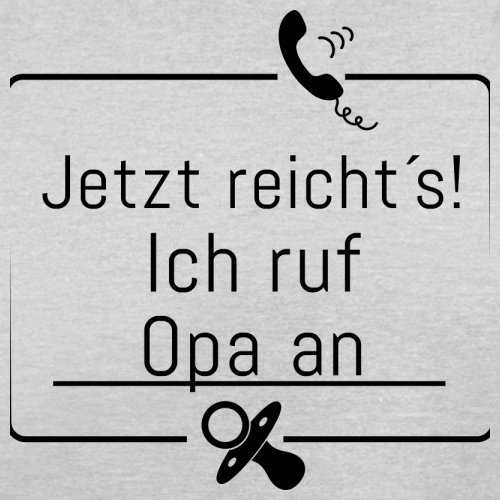 JETZT REICHT´S! ICH RUF OPA AN - Herren T-Shirt - 13 Farben Hellgrau